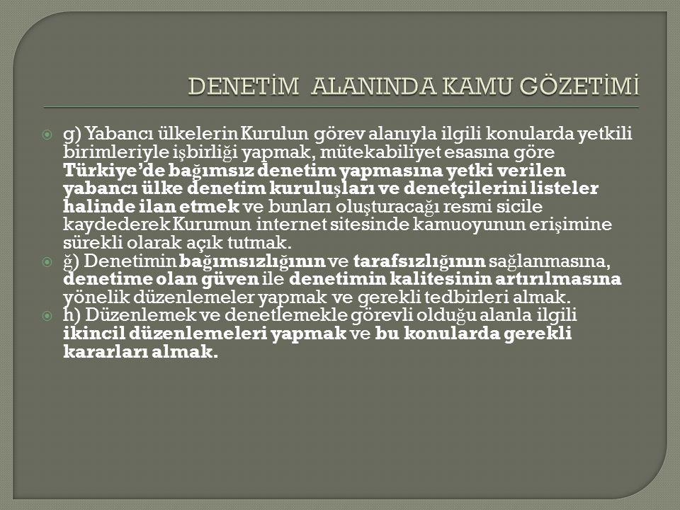  g) Yabancı ülkelerin Kurulun görev alanıyla ilgili konularda yetkili birimleriyle i ş birli ğ i yapmak, mütekabiliyet esasına göre Türkiye'de ba ğ ı