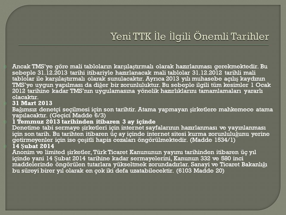  Ancak TMS'ye göre mali tabloların kar ş ıla ş tırmalı olarak hazırlanması gerekmektedir. Bu sebeple 31.12.2013 tarihi itibariyle hazırlanacak mali t