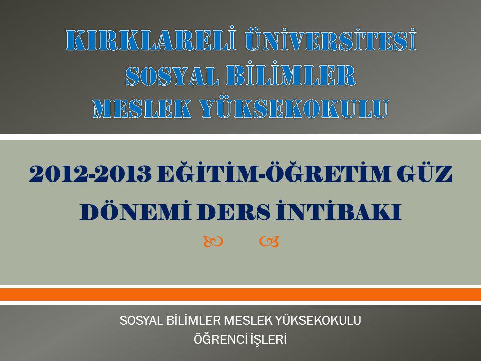  SOSYAL BİLİMLER MESLEK YÜKSEKOKULU ÖĞRENCİ İŞLERİ 2012-2013 EĞİTİM-ÖĞRETİM GÜZ DÖNEMİ DERS İNTİBAKI