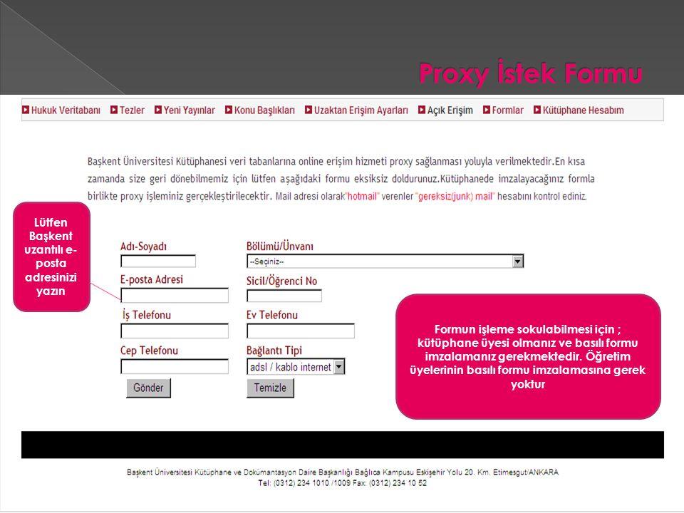 Formun işleme sokulabilmesi için ; kütüphane üyesi olmanız ve basılı formu imzalamanız gerekmektedir.
