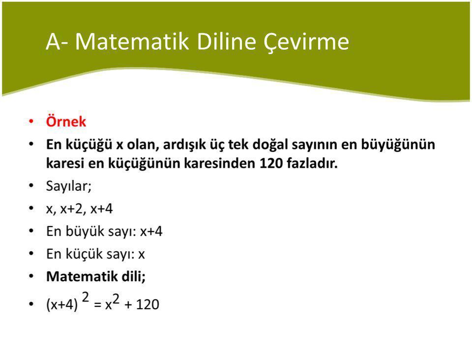 A- Matematik Diline Çevirme Örnek Üç kardeş, 118 cevizi şu şekilde paylaşıyorlar.