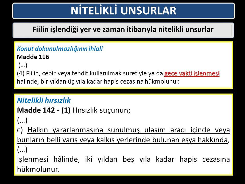 NİTELİKLİ UNSURLAR Fiilin işlendiği yer ve zaman itibarıyla nitelikli unsurlar Konut dokunulmazlığının ihlali Madde 116 (…) gece vakti işlenmesi (4) F