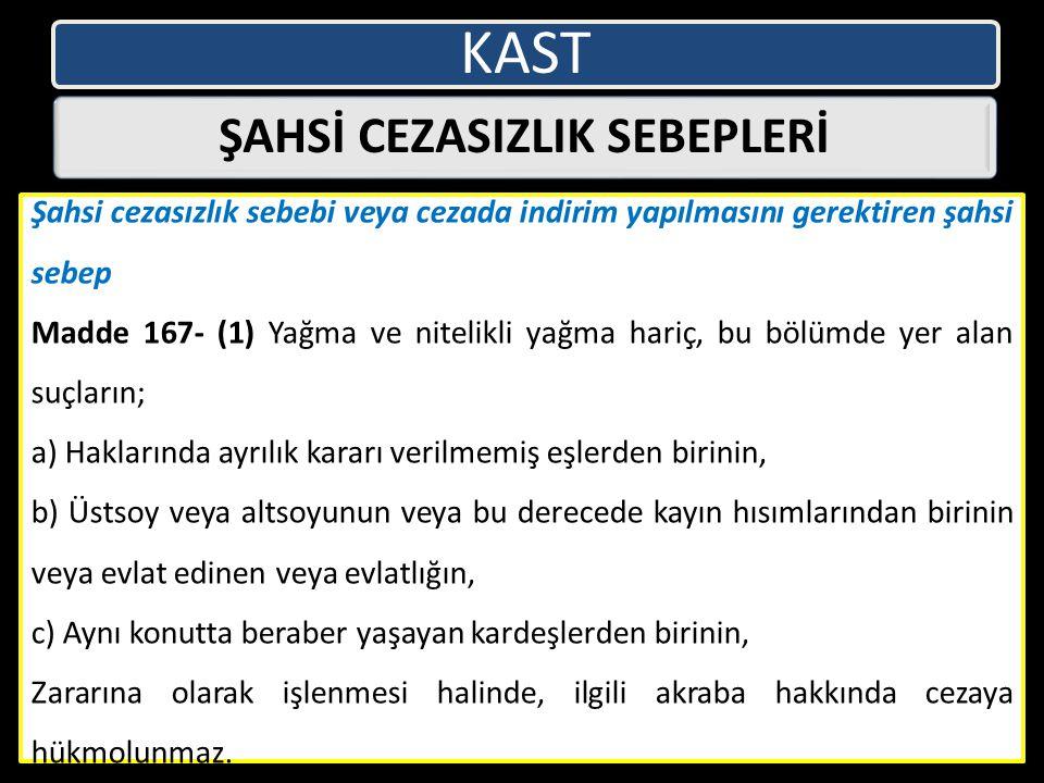 KAST ŞAHSİ CEZASIZLIK SEBEPLERİ Şahsi cezasızlık sebebi veya cezada indirim yapılmasını gerektiren şahsi sebep Madde 167- (1) Yağma ve nitelikli yağma