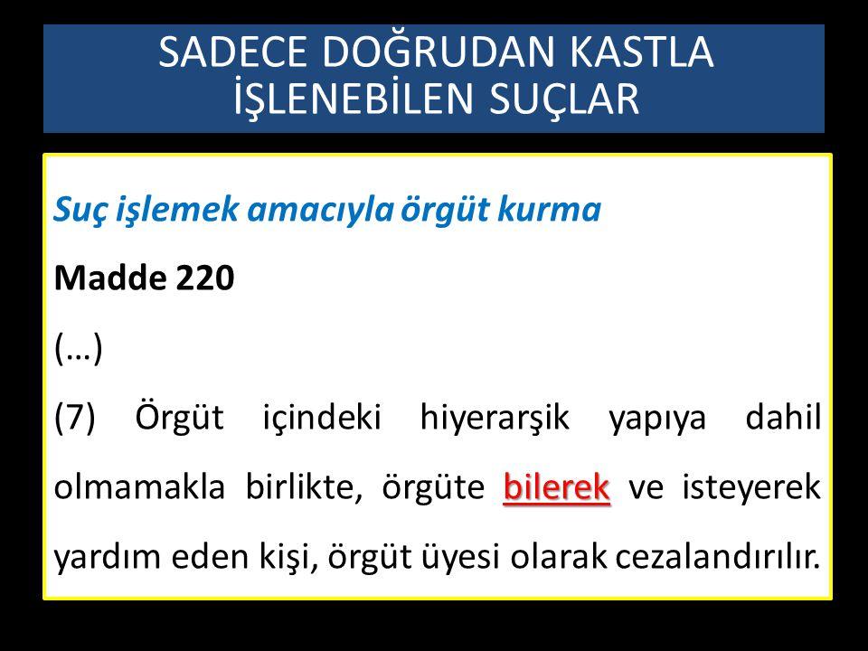 Suç işlemek amacıyla örgüt kurma Madde 220 (…) bilerek (7) Örgüt içindeki hiyerarşik yapıya dahil olmamakla birlikte, örgüte bilerek ve isteyerek yard