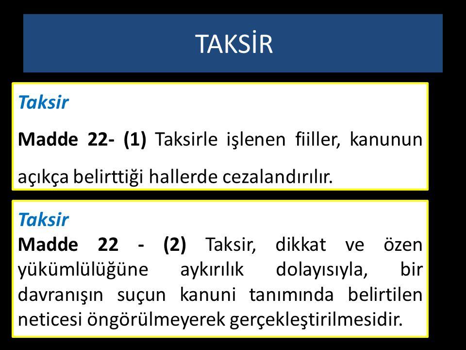 Taksir Madde 22- (1) Taksirle işlenen fiiller, kanunun açıkça belirttiği hallerde cezalandırılır. TAKSİR Taksir Madde 22 - (2) Taksir, dikkat ve özen