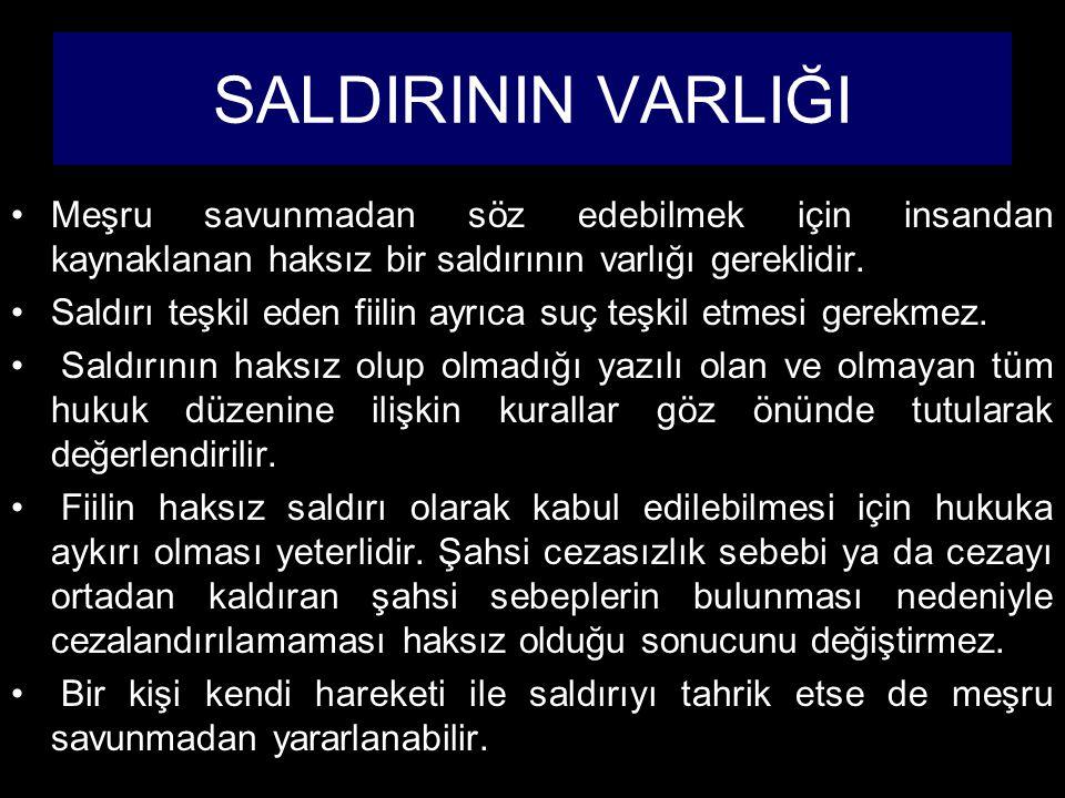 SALDIRININ MEVCUT OLMASI Meşru savunmadan söz edebilmek için gerçekleşen veya gerçekleşmesi ya da tekrarı kesin olan bir saldırının varlığı gerekmektedir.
