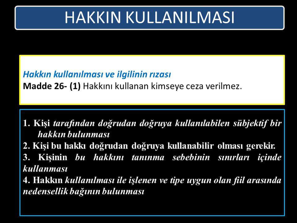 HAKKIN KULLANILMASI Hakkın kullanılması ve ilgilinin rızası Madde 26- (1) Hakkını kullanan kimseye ceza verilmez.