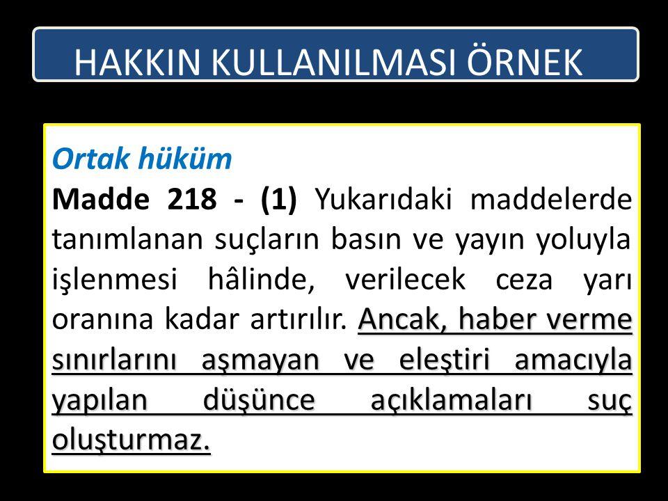 Ortak hüküm Ancak, haber verme sınırlarını aşmayan ve eleştiri amacıyla yapılan düşünce açıklamaları suç oluşturmaz. Madde 218 - (1) Yukarıdaki maddel