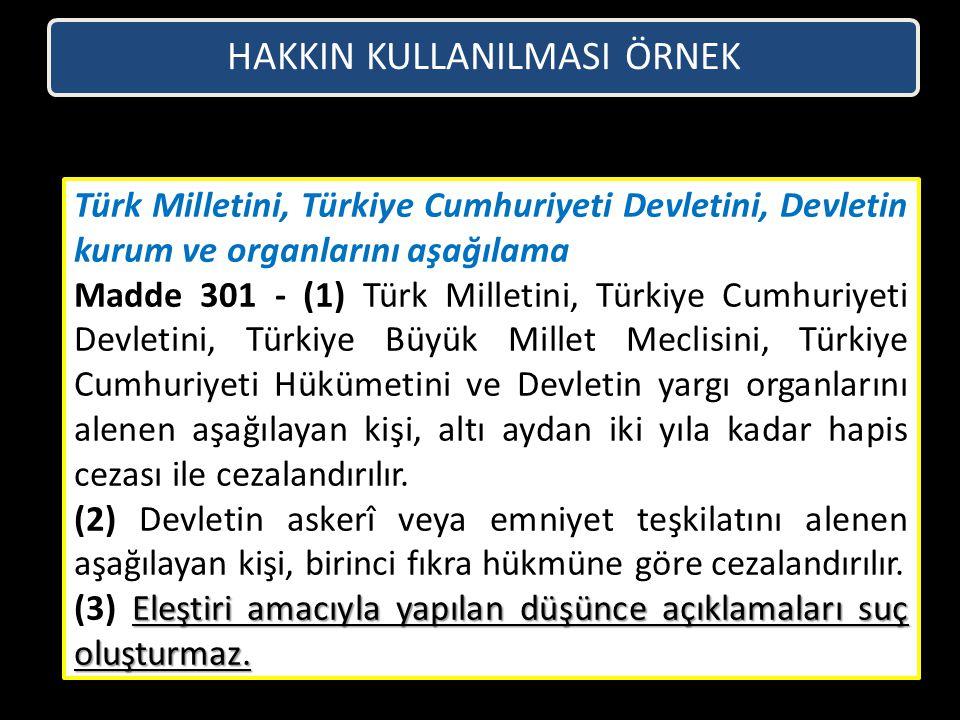 Türk Milletini, Türkiye Cumhuriyeti Devletini, Devletin kurum ve organlarını aşağılama Madde 301 - (1) Türk Milletini, Türkiye Cumhuriyeti Devletini,