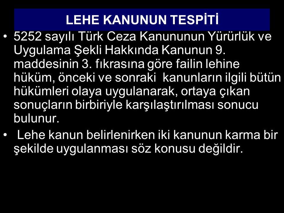 5252 sayılı Türk Ceza Kanununun Yürürlük ve Uygulama Şekli Hakkında Kanunun 9. maddesinin 3. fıkrasına göre failin lehine hüküm, önceki ve sonraki kan