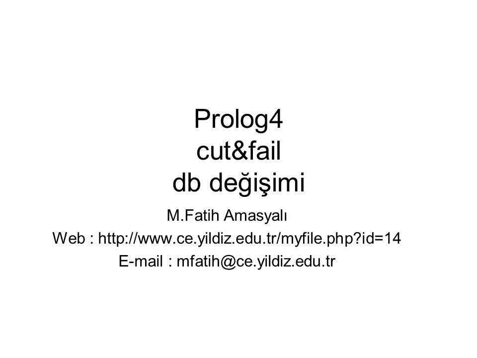 Prolog4 cut&fail db değişimi M.Fatih Amasyalı Web : http://www.ce.yildiz.edu.tr/myfile.php?id=14 E-mail : mfatih@ce.yildiz.edu.tr
