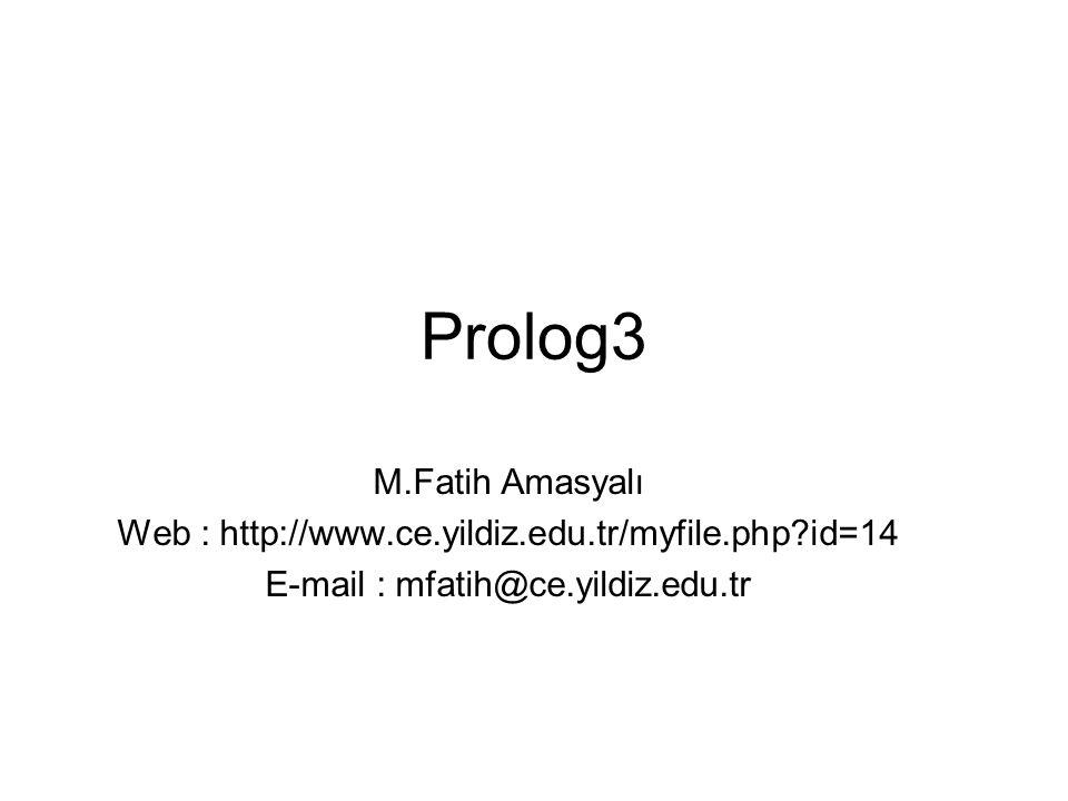 Prolog3 M.Fatih Amasyalı Web : http://www.ce.yildiz.edu.tr/myfile.php id=14 E-mail : mfatih@ce.yildiz.edu.tr