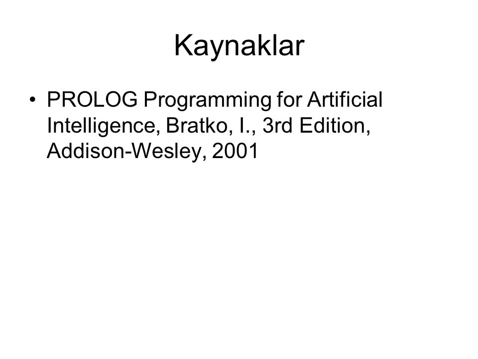 Kaynaklar PROLOG Programming for Artificial Intelligence, Bratko, I., 3rd Edition, Addison-Wesley, 2001