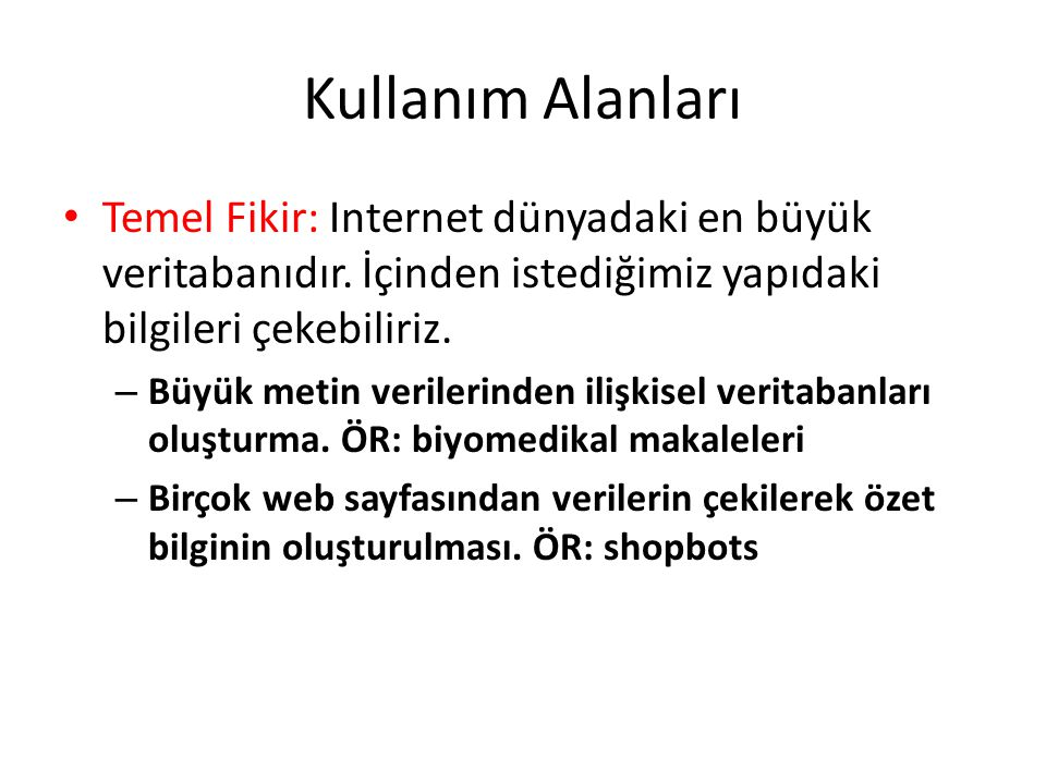 Kullanım Alanları Temel Fikir: Internet dünyadaki en büyük veritabanıdır.