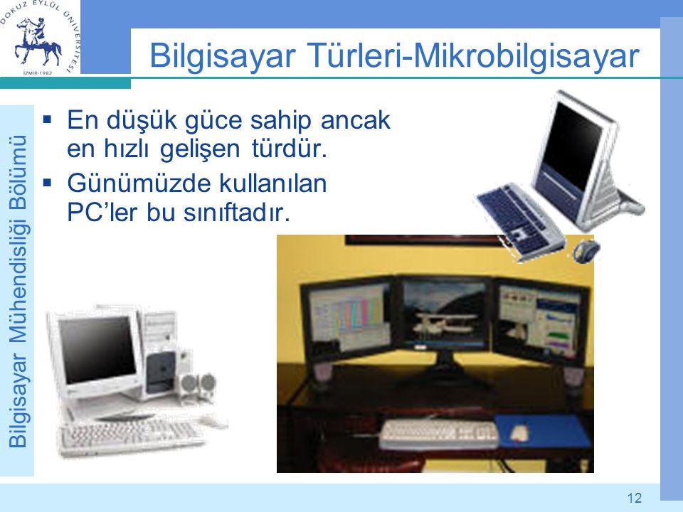 Bilgisayar Mühendisliği Bölümü 12 Bilgisayar Türleri-Mikrobilgisayar  En düşük güce sahip ancak en hızlı gelişen türdür.  Günümüzde kullanılan PC'le