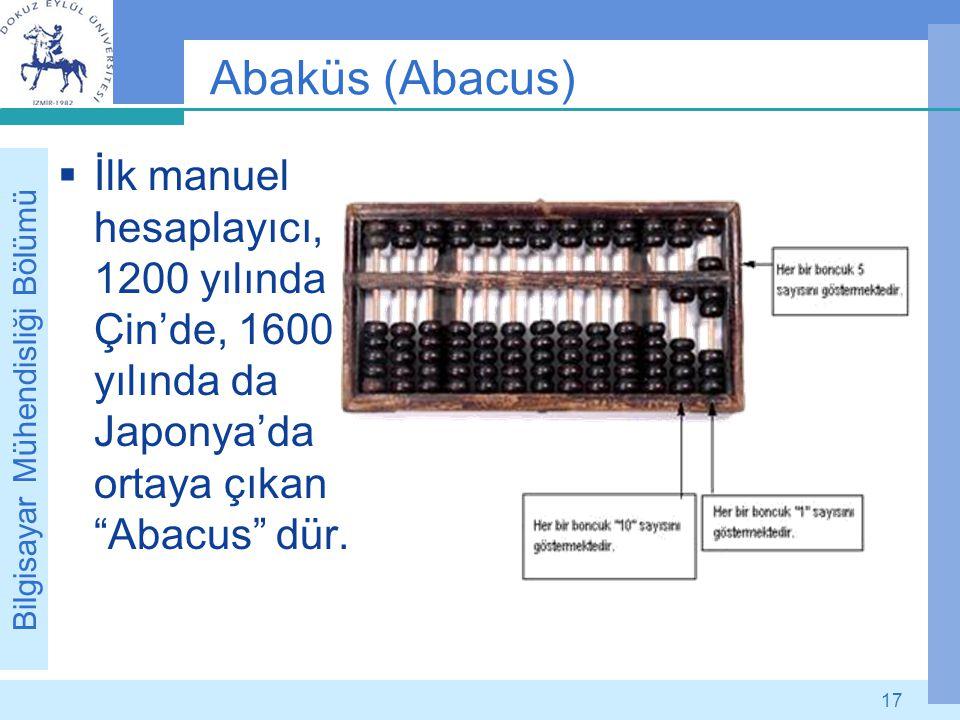 """Bilgisayar Mühendisliği Bölümü 17 Abaküs (Abacus)  İlk manuel hesaplayıcı, 1200 yılında Çin'de, 1600 yılında da Japonya'da ortaya çıkan """"Abacus"""" dür."""