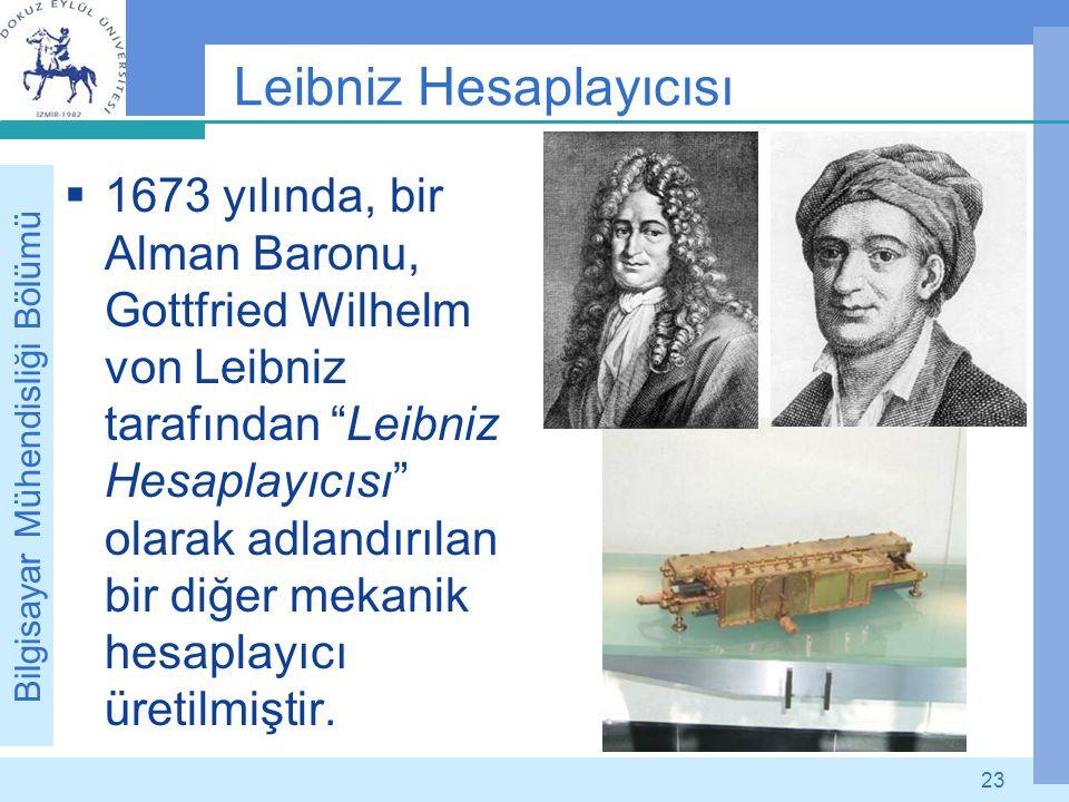 """Bilgisayar Mühendisliği Bölümü 23 Leibniz Hesaplayıcısı  1673 yılında, bir Alman Baronu, Gottfried Wilhelm von Leibniz tarafından """"Leibniz Hesaplayıc"""