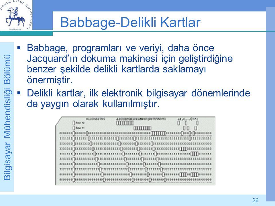 Bilgisayar Mühendisliği Bölümü 26 Babbage-Delikli Kartlar  Babbage, programları ve veriyi, daha önce Jacquard'ın dokuma makinesi için geliştirdiğine