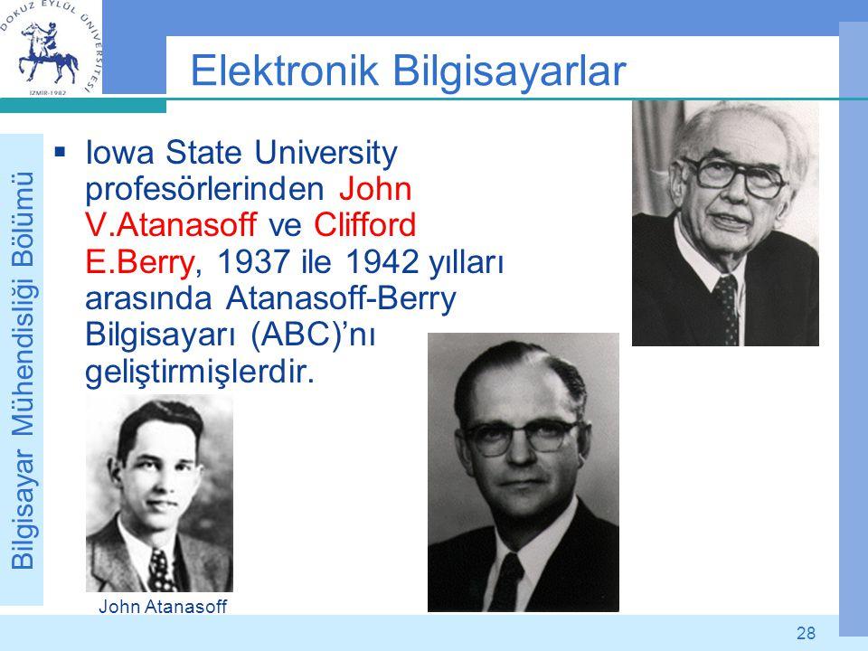 Bilgisayar Mühendisliği Bölümü 28 Elektronik Bilgisayarlar  Iowa State University profesörlerinden John V.Atanasoff ve Clifford E.Berry, 1937 ile 194