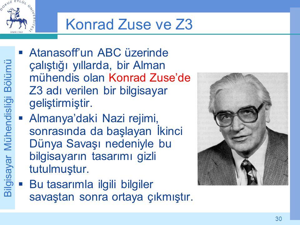 Bilgisayar Mühendisliği Bölümü 30 Konrad Zuse ve Z3  Atanasoff'un ABC üzerinde çalıştığı yıllarda, bir Alman mühendis olan Konrad Zuse'de Z3 adı veri