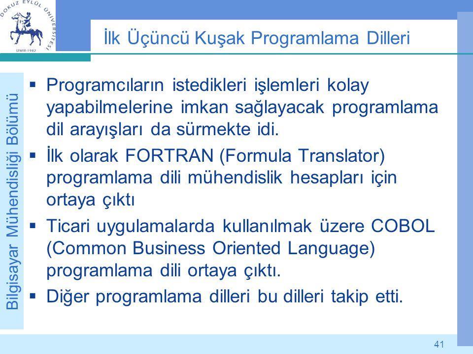 Bilgisayar Mühendisliği Bölümü 41 İlk Üçüncü Kuşak Programlama Dilleri  Programcıların istedikleri işlemleri kolay yapabilmelerine imkan sağlayacak p