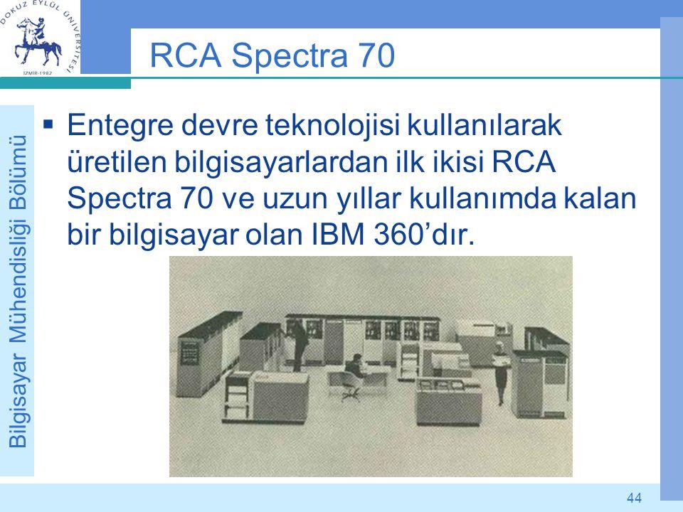 Bilgisayar Mühendisliği Bölümü 44 RCA Spectra 70  Entegre devre teknolojisi kullanılarak üretilen bilgisayarlardan ilk ikisi RCA Spectra 70 ve uzun y