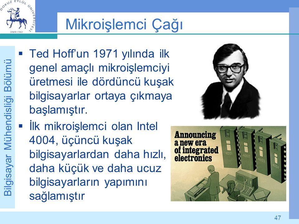 Bilgisayar Mühendisliği Bölümü 47 Mikroişlemci Çağı  Ted Hoff'un 1971 yılında ilk genel amaçlı mikroişlemciyi üretmesi ile dördüncü kuşak bilgisayarl