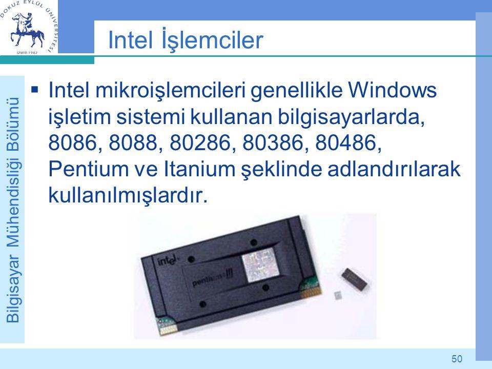 Bilgisayar Mühendisliği Bölümü 50 Intel İşlemciler  Intel mikroişlemcileri genellikle Windows işletim sistemi kullanan bilgisayarlarda, 8086, 8088, 8
