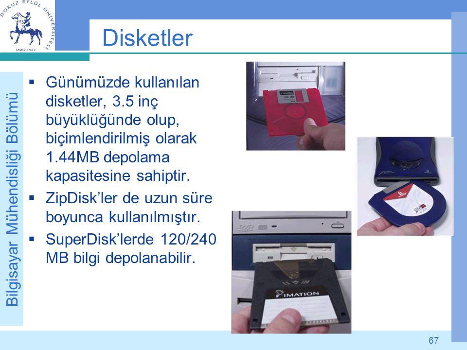 Bilgisayar Mühendisliği Bölümü 67 Disketler  Günümüzde kullanılan disketler, 3.5 inç büyüklüğünde olup, biçimlendirilmiş olarak 1.44MB depolama kapas