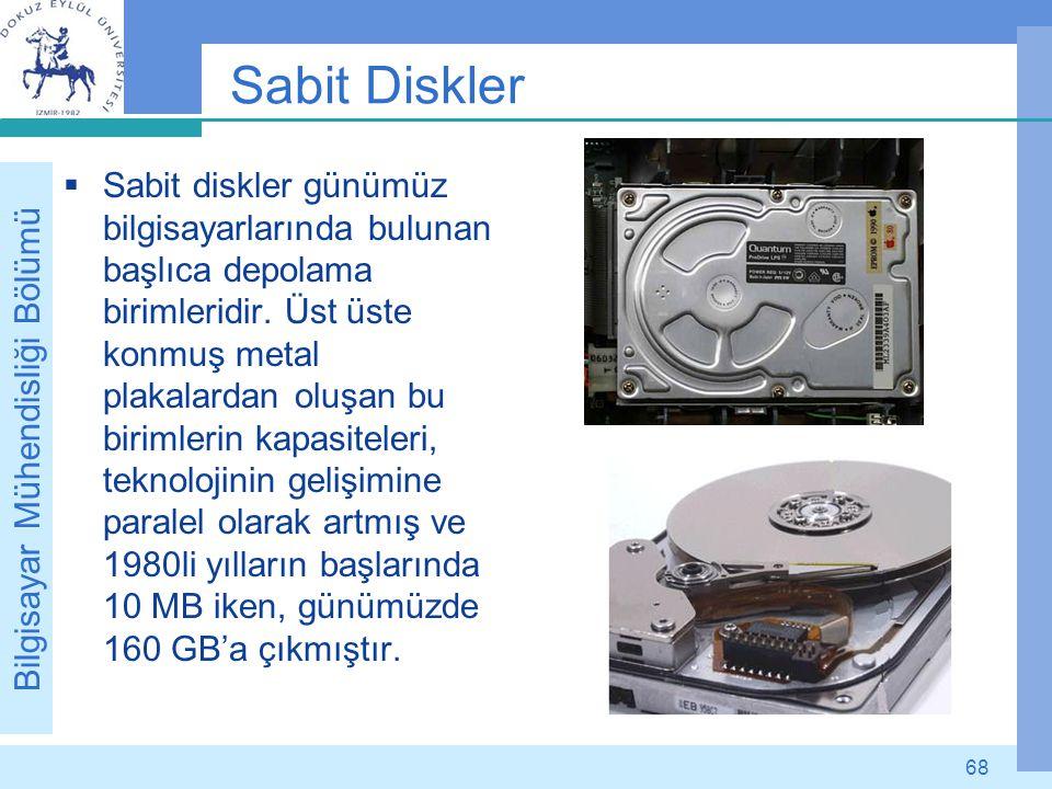 Bilgisayar Mühendisliği Bölümü 68 Sabit Diskler  Sabit diskler günümüz bilgisayarlarında bulunan başlıca depolama birimleridir. Üst üste konmuş metal