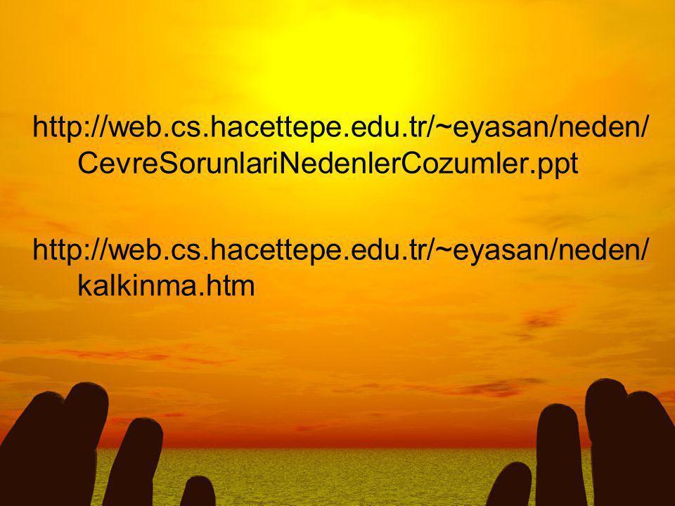 58/57 http://web.cs.hacettepe.edu.tr/~eyasan/neden/ CevreSorunlariNedenlerCozumler.ppt http://web.cs.hacettepe.edu.tr/~eyasan/neden/ kalkinma.htm