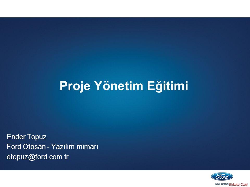 Şirkete Özel Proje Yönetim Eğitimi Ender Topuz Ford Otosan - Yazılım mimarı etopuz@ford.com.tr