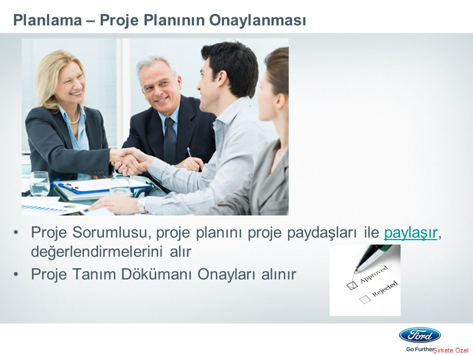 Şirkete Özel Planlama – Proje Planının Onaylanması Proje Sorumlusu, proje planını proje paydaşları ile paylaşır, değerlendirmelerini alırpaylaşır Proje Tanım Dökümanı Onayları alınır