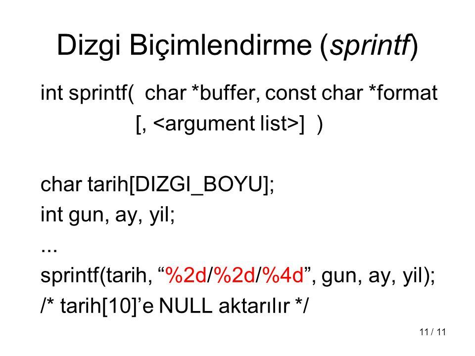 11 / 11 Dizgi Biçimlendirme (sprintf) int sprintf( char *buffer, const char *format [, ] ) char tarih[DIZGI_BOYU]; int gun, ay, yil;... sprintf(tarih,