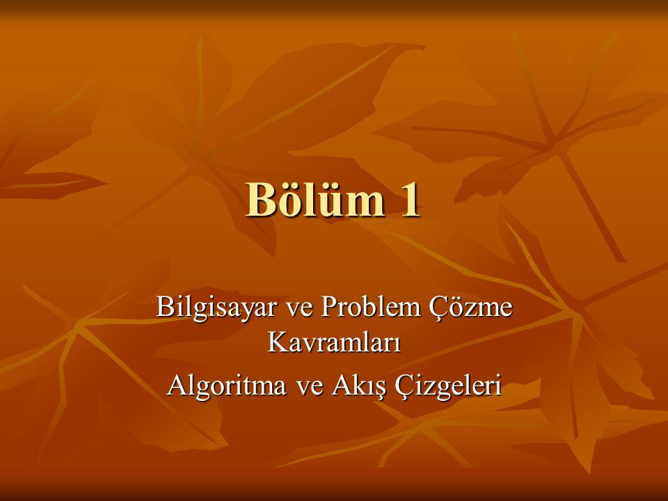 Bölüm 1 Bilgisayar ve Problem Çözme Kavramları Algoritma ve Akış Çizgeleri