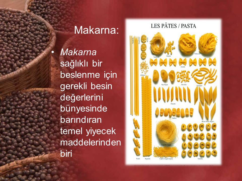 Makarna: Makarna sağlıklı bir beslenme için gerekli besin değerlerini bünyesinde barındıran temel yiyecek maddelerinden biri
