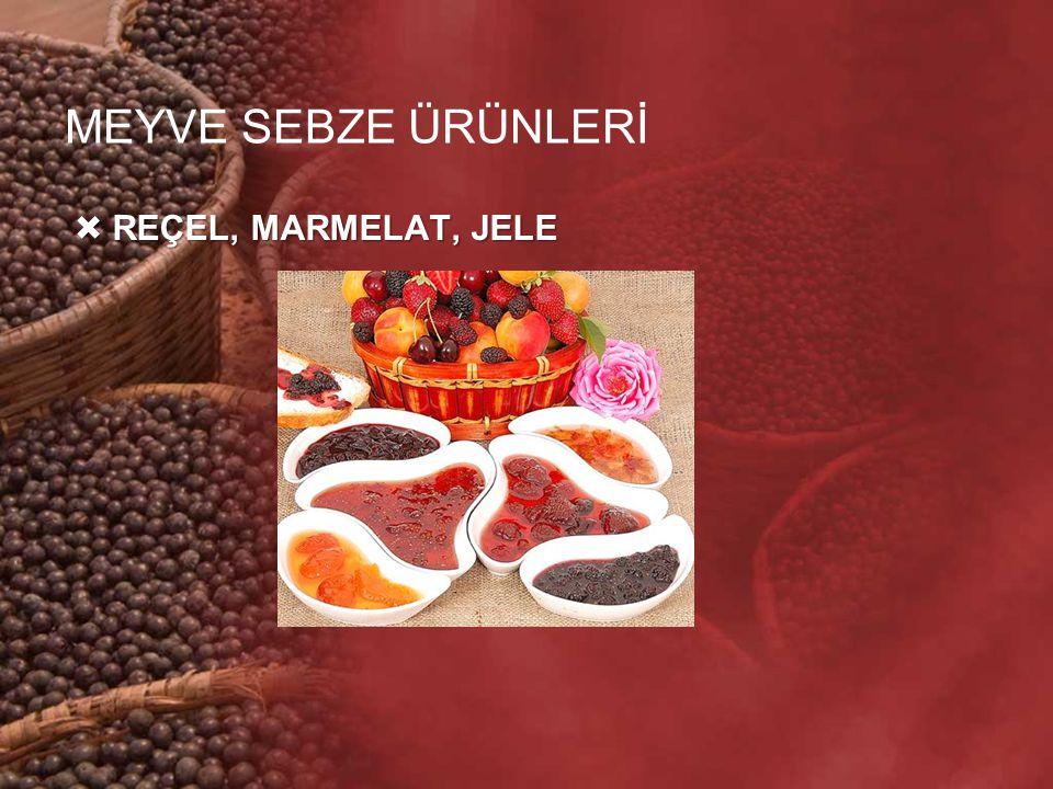 MEYVE SEBZE ÜRÜNLERİ  REÇEL, MARMELAT, JELE