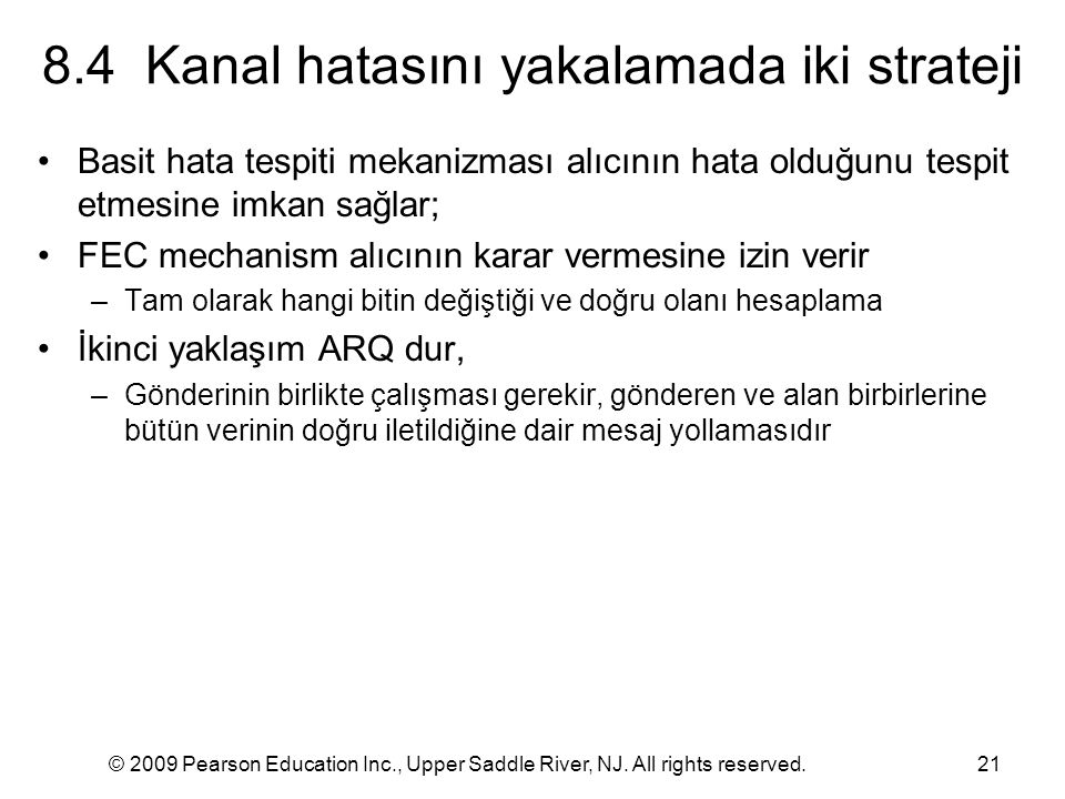 © 2009 Pearson Education Inc., Upper Saddle River, NJ. All rights reserved.21 8.4 Kanal hatasını yakalamada iki strateji Basit hata tespiti mekanizmas
