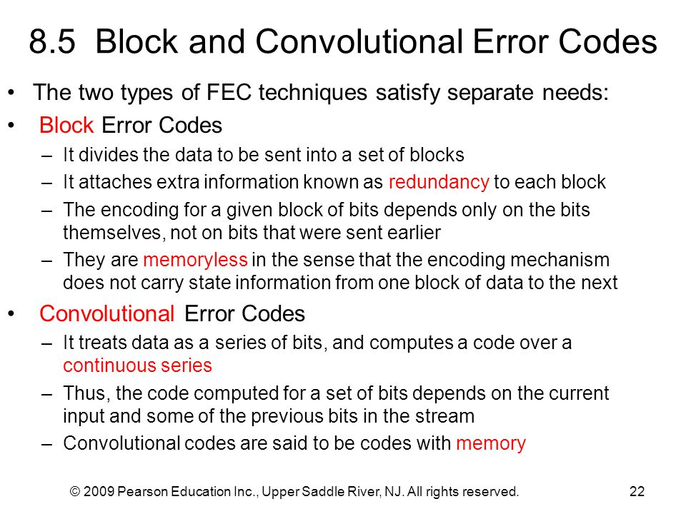 © 2009 Pearson Education Inc., Upper Saddle River, NJ. All rights reserved.22 8.5 Block and Convolutional Error Codes The two types of FEC techniques
