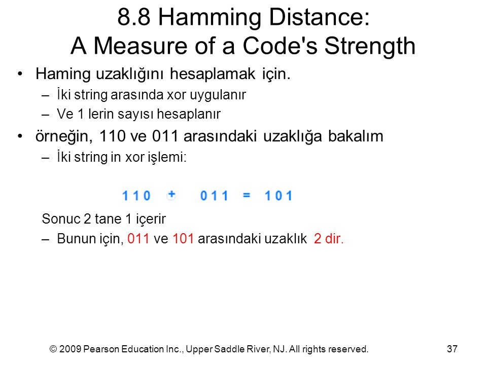 © 2009 Pearson Education Inc., Upper Saddle River, NJ. All rights reserved.37 8.8 Hamming Distance: A Measure of a Code's Strength Haming uzaklığını h
