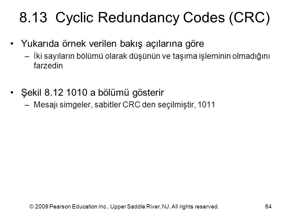© 2009 Pearson Education Inc., Upper Saddle River, NJ. All rights reserved.64 8.13 Cyclic Redundancy Codes (CRC) Yukarıda örnek verilen bakış açıların