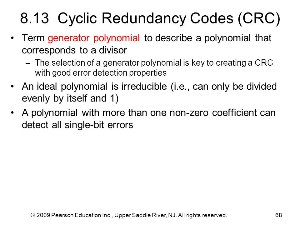 © 2009 Pearson Education Inc., Upper Saddle River, NJ. All rights reserved.68 8.13 Cyclic Redundancy Codes (CRC) Term generator polynomial to describe