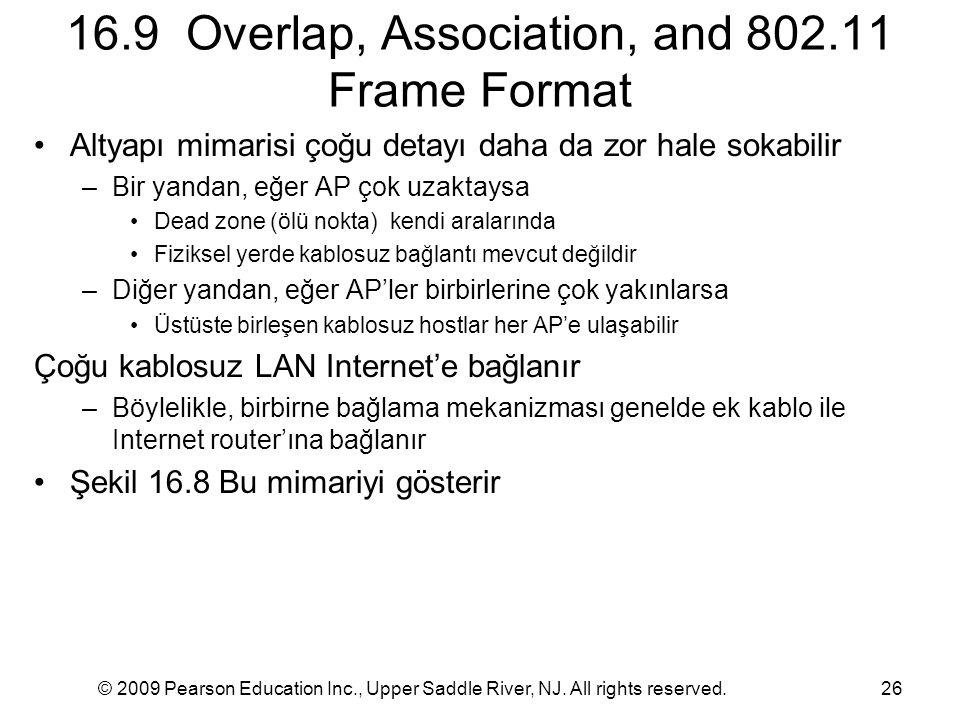 © 2009 Pearson Education Inc., Upper Saddle River, NJ. All rights reserved.26 16.9 Overlap, Association, and 802.11 Frame Format Altyapı mimarisi çoğu