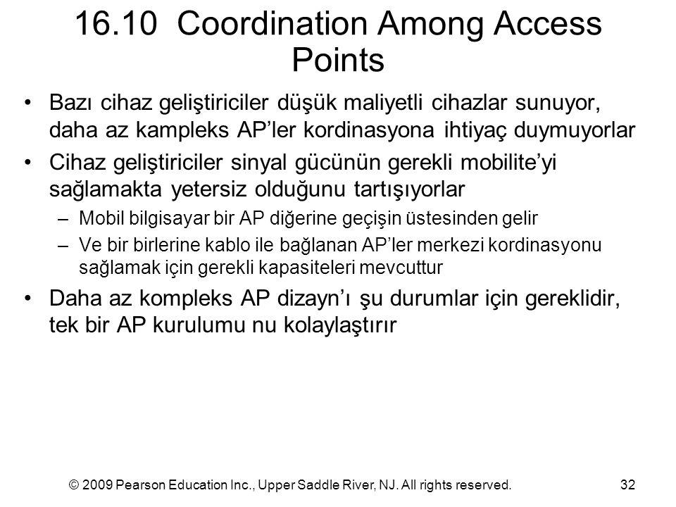 © 2009 Pearson Education Inc., Upper Saddle River, NJ. All rights reserved.32 16.10 Coordination Among Access Points Bazı cihaz geliştiriciler düşük m