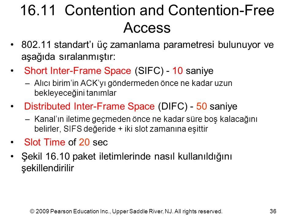 © 2009 Pearson Education Inc., Upper Saddle River, NJ. All rights reserved.36 16.11 Contention and Contention-Free Access 802.11 standart'ı üç zamanla