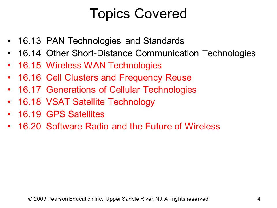 © 2009 Pearson Education Inc., Upper Saddle River, NJ. All rights reserved.4 Topics Covered 16.13 PAN Technologies and Standards 16.14 Other Short-Dis