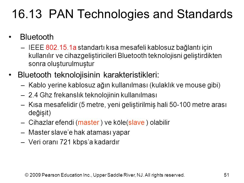 © 2009 Pearson Education Inc., Upper Saddle River, NJ. All rights reserved.51 16.13 PAN Technologies and Standards Bluetooth –IEEE 802.15.1a standartı