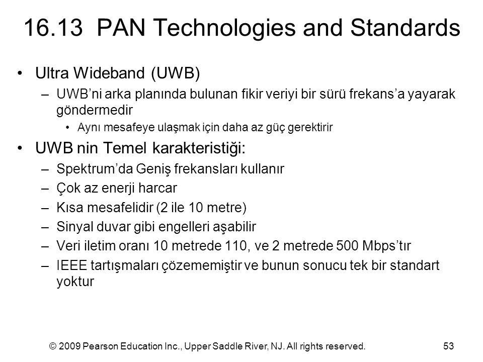 © 2009 Pearson Education Inc., Upper Saddle River, NJ. All rights reserved.53 16.13 PAN Technologies and Standards Ultra Wideband (UWB) –UWB'ni arka p