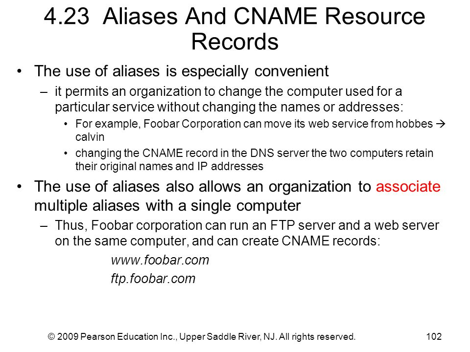 © 2009 Pearson Education Inc., Upper Saddle River, NJ. All rights reserved.102 4.23 Aliases And CNAME Resource Records The use of aliases is especiall