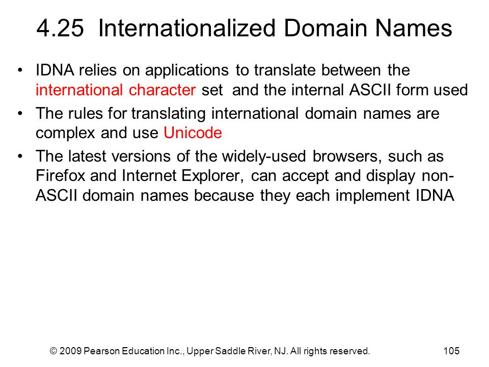 © 2009 Pearson Education Inc., Upper Saddle River, NJ. All rights reserved.105 4.25 Internationalized Domain Names IDNA relies on applications to tran